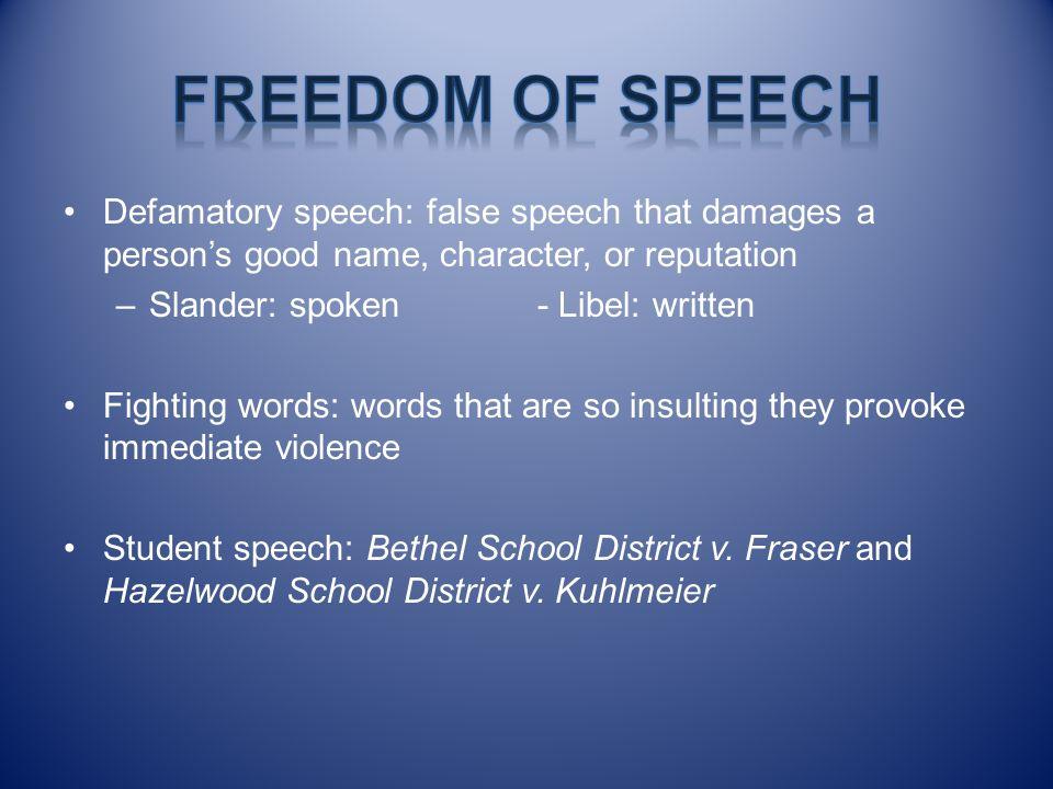 Defamatory speech: false speech that damages a persons good name, character, or reputation –Slander: spoken- Libel: written Fighting words: words that