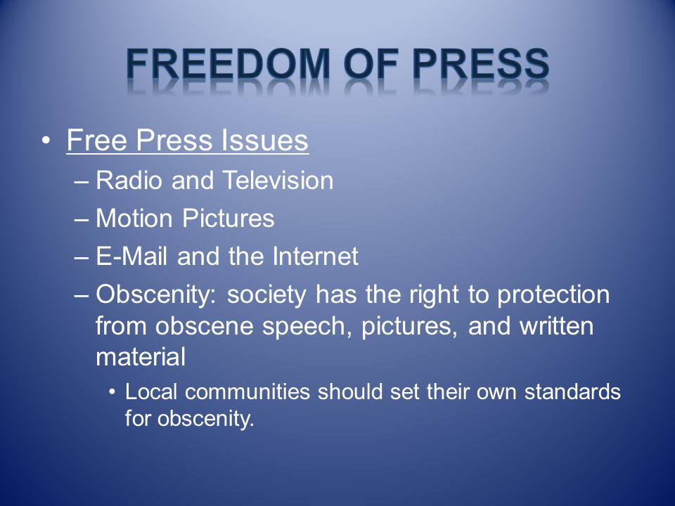 Free Press Issues –Radio and Television –Motion Pictures –E-Mail and the Internet –Obscenity: society has the right to protection from obscene speech,