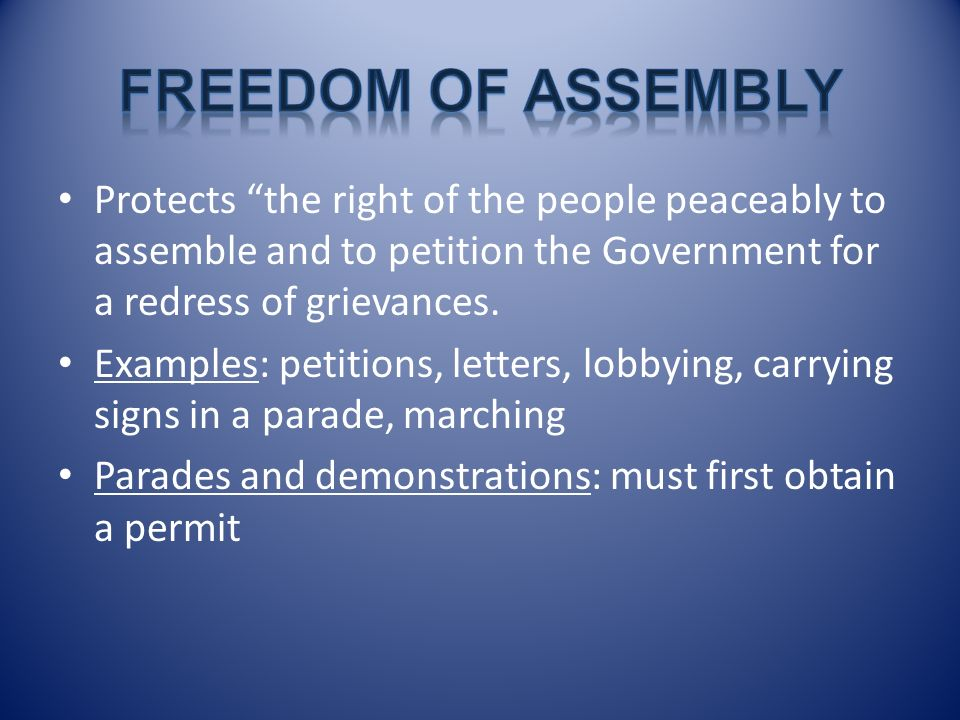 Protects the right of the people peaceably to assemble and to petition the Government for a redress of grievances. Examples: petitions, letters, lobby