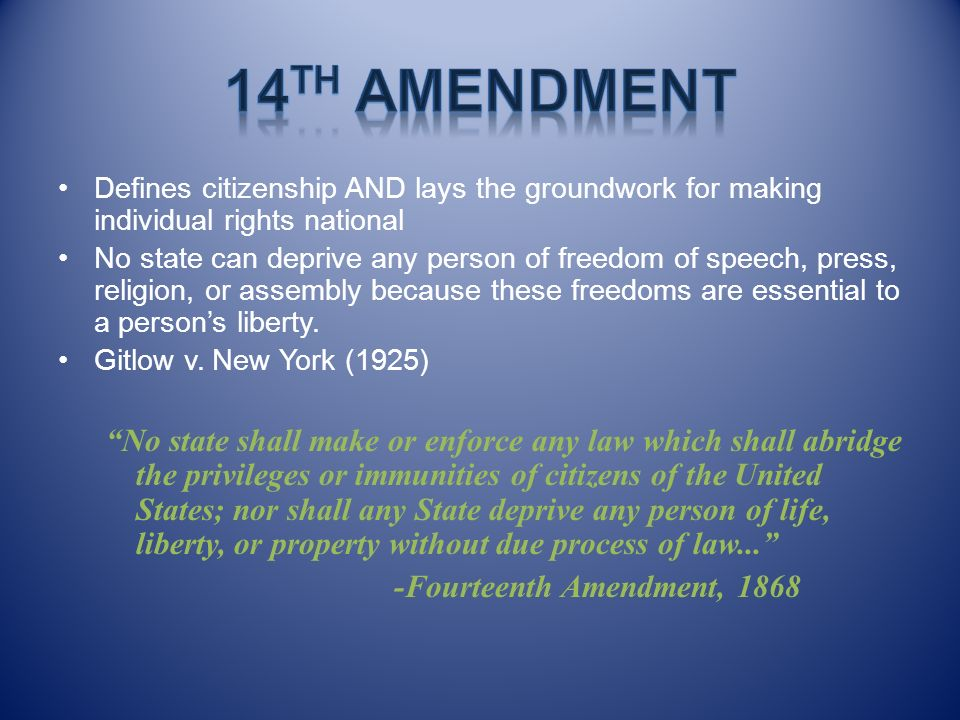 Defines citizenship AND lays the groundwork for making individual rights national No state can deprive any person of freedom of speech, press, religio
