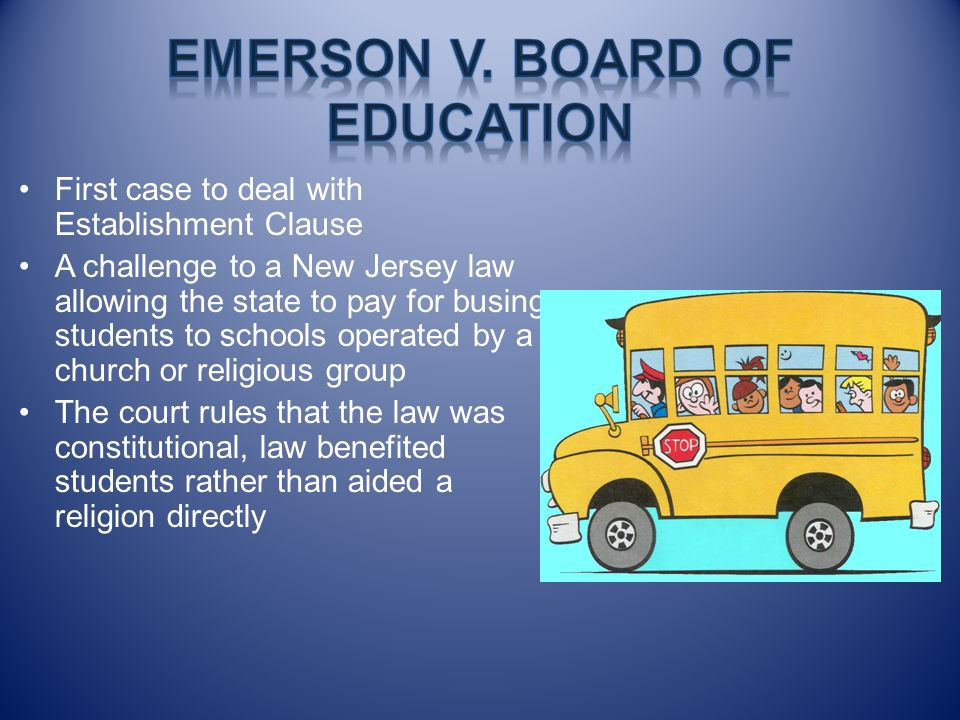 First case to deal with Establishment Clause A challenge to a New Jersey law allowing the state to pay for busing students to schools operated by a ch
