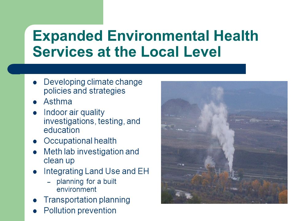 Expanded Environmental Health Services at the Local Level Developing climate change policies and strategies Asthma Indoor air quality investigations,