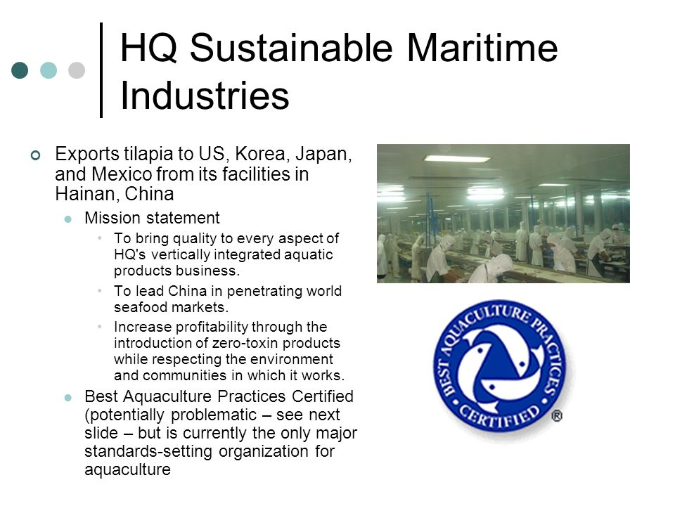 HQ Sustainable Maritime Industries Exports tilapia to US, Korea, Japan, and Mexico from its facilities in Hainan, China Mission statement To bring qua