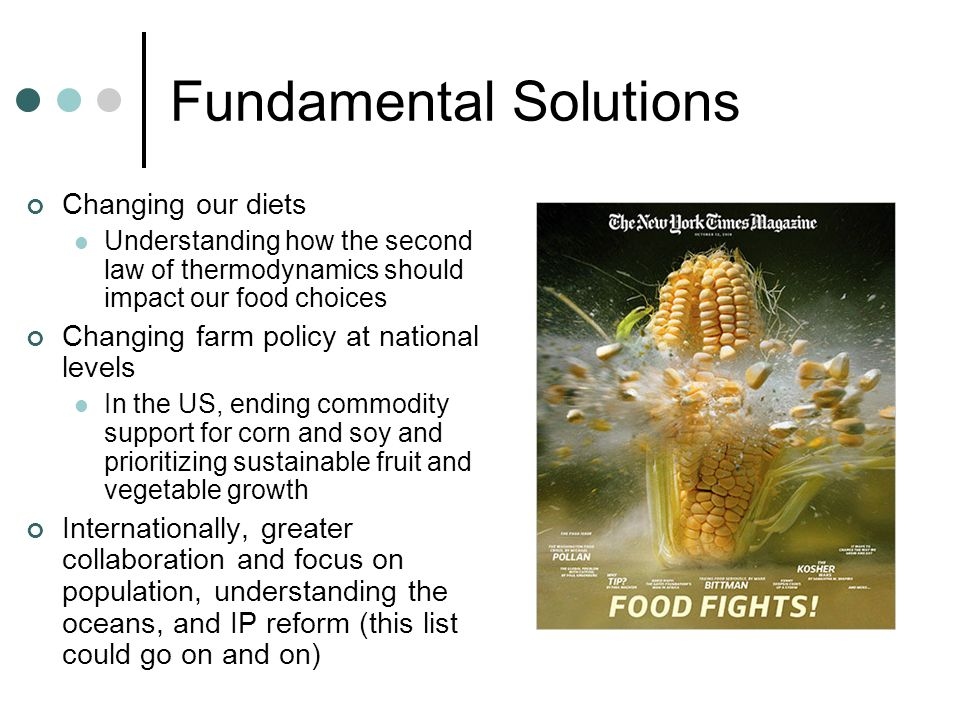 Fundamental Solutions Changing our diets Understanding how the second law of thermodynamics should impact our food choices Changing farm policy at nat