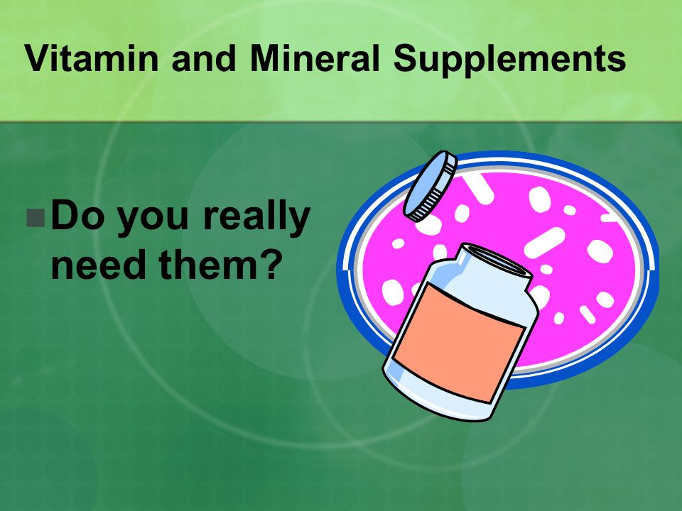 Vitamin and Mineral Supplements Do you really need them?