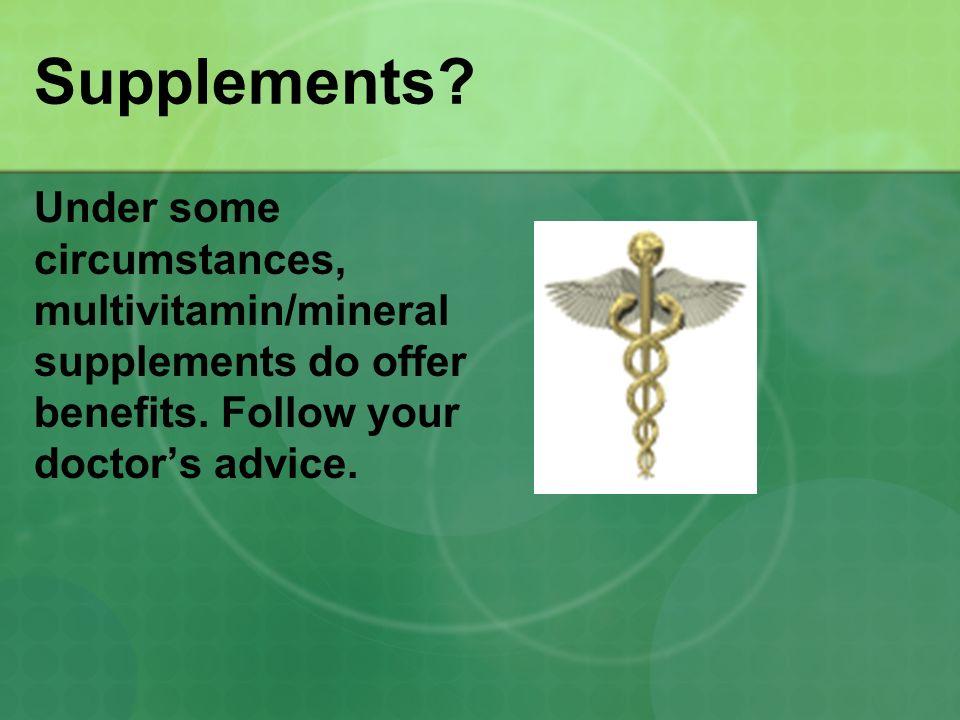 Supplements.Under some circumstances, multivitamin/mineral supplements do offer benefits.