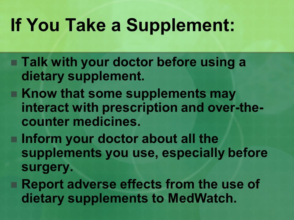 If You Take a Supplement: Talk with your doctor before using a dietary supplement.