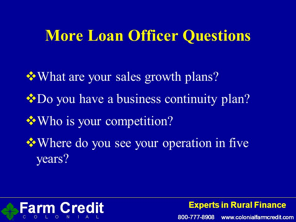 Experts in Rural Finance Experts in Rural Finance More Loan Officer Questions What are your sales growth plans.