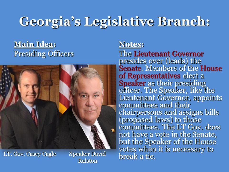 Georgias Legislative Branch: Main Idea: Presiding Officers Notes: The Lieutenant Governor presides over (leads) the Senate. Members of the House of Re