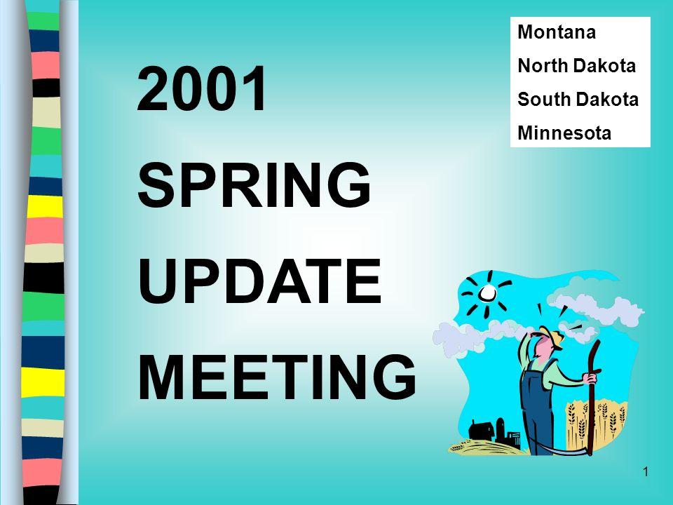 1 2001 SPRING UPDATE MEETING Montana North Dakota South Dakota Minnesota
