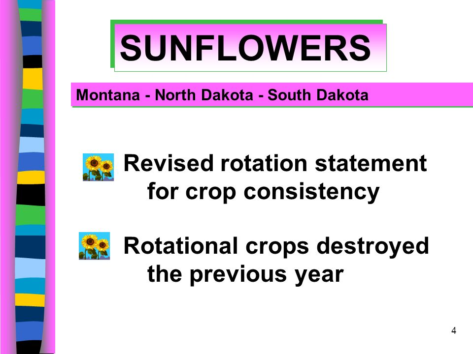 4 SUNFLOWERS Revised rotation statement for crop consistency Rotational crops destroyed the previous year Montana - North Dakota - South Dakota