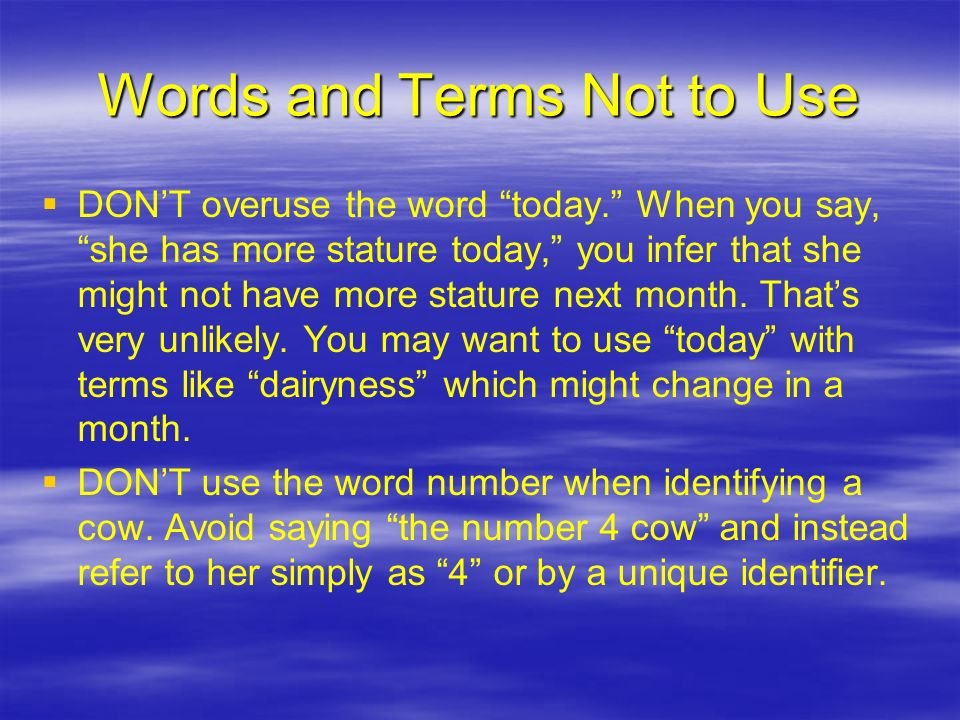 Words and Terms Not to Use DONT overuse the word today.