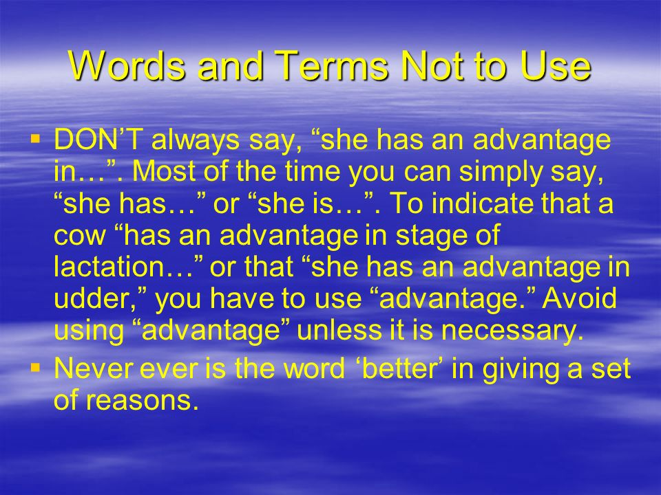 Words and Terms Not to Use DONT always say, she has an advantage in….