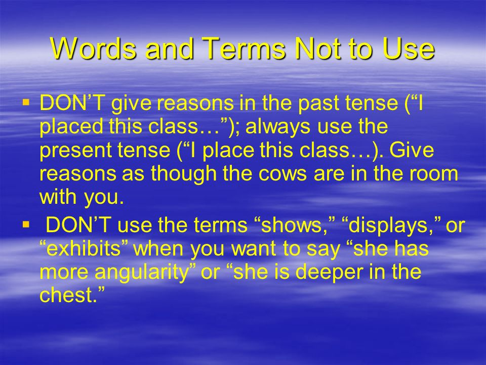 Words and Terms Not to Use DONT give reasons in the past tense (I placed this class…); always use the present tense (I place this class…).