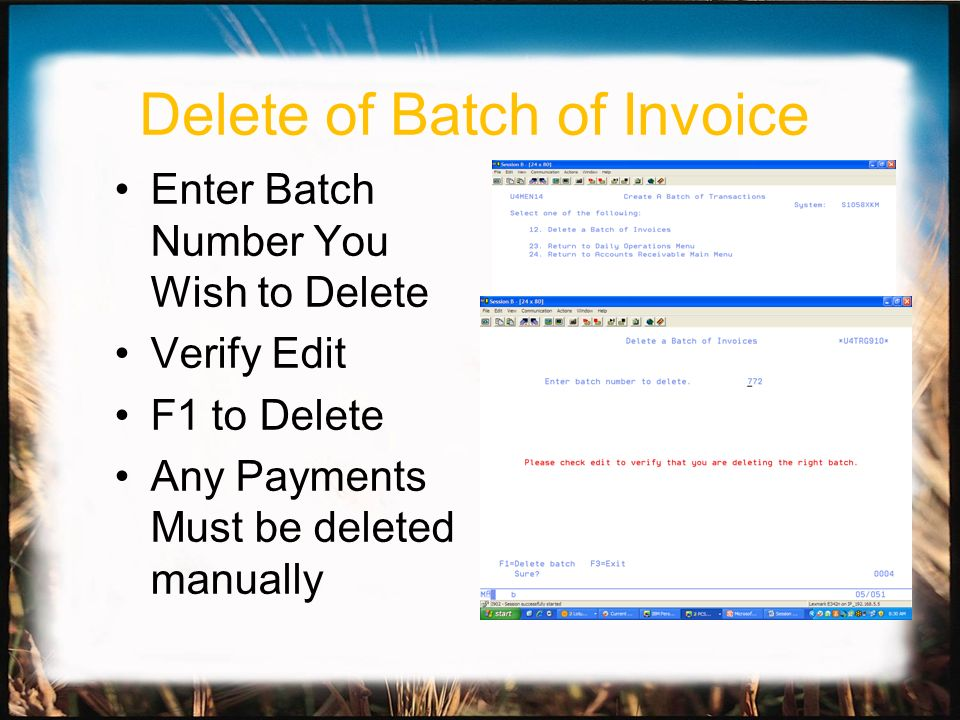 Delete of Batch of Invoice Enter Batch Number You Wish to Delete Verify Edit F1 to Delete Any Payments Must be deleted manually