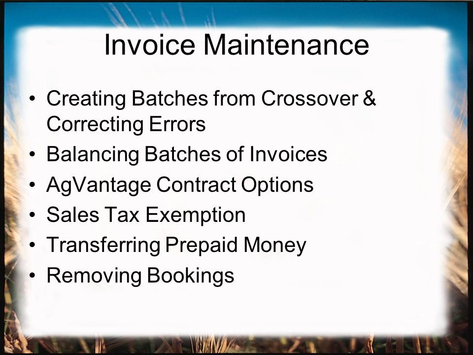 Invoice Maintenance Creating Batches from Crossover & Correcting Errors Balancing Batches of Invoices AgVantage Contract Options Sales Tax Exemption Transferring Prepaid Money Removing Bookings