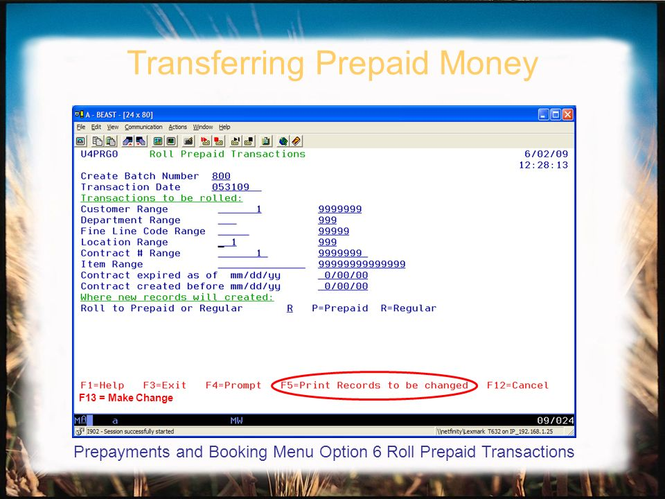 Transferring Prepaid Money Questions & Answers Prepayments and Booking Menu Option 6 Roll Prepaid Transactions F13 = Make Change