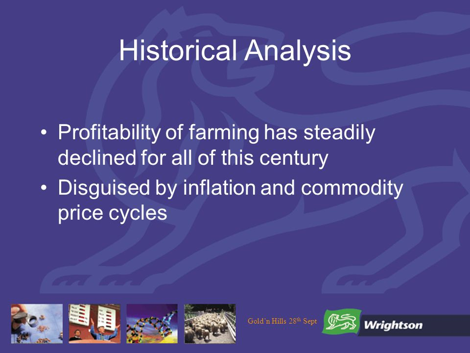 Goldn Hills 28 th Sept Historical Analysis Profitability of farming has steadily declined for all of this century Disguised by inflation and commodity price cycles