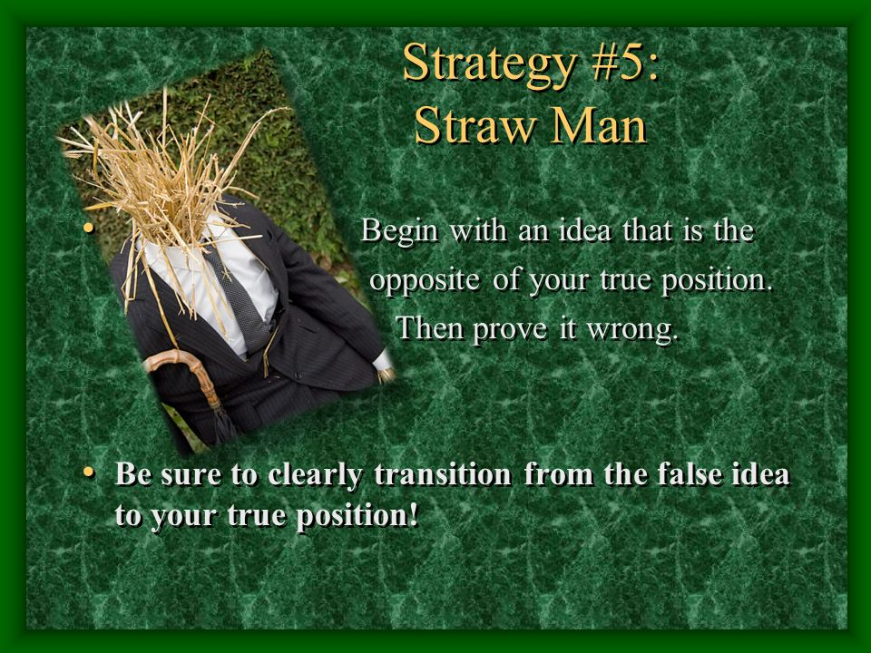 Strategy #5: Straw Man Begin with an idea that is the opposite of your true position.