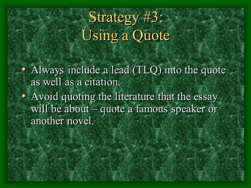 Strategy #3: Using a Quote Always include a lead (TLQ) into the quote as well as a citation.