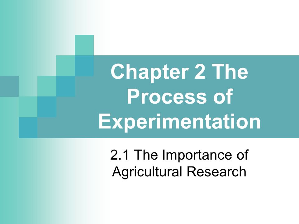 Chapter 2 The Process of Experimentation 2.1 The Importance of Agricultural Research