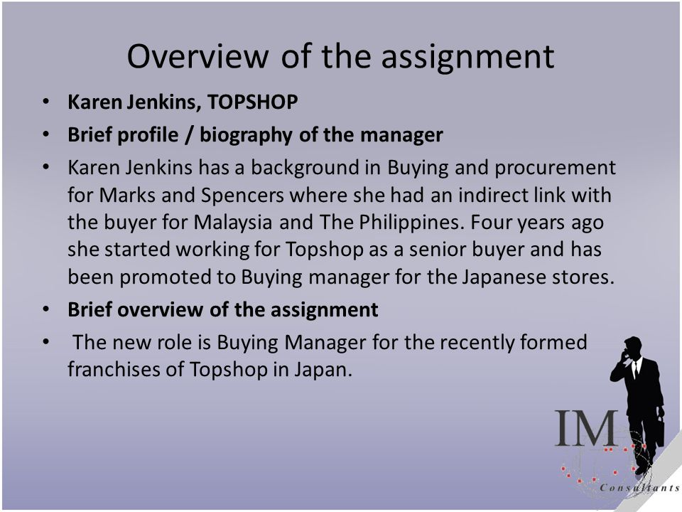 Overview of the assignment Karen Jenkins, TOPSHOP Brief profile / biography of the manager Karen Jenkins has a background in Buying and procurement fo