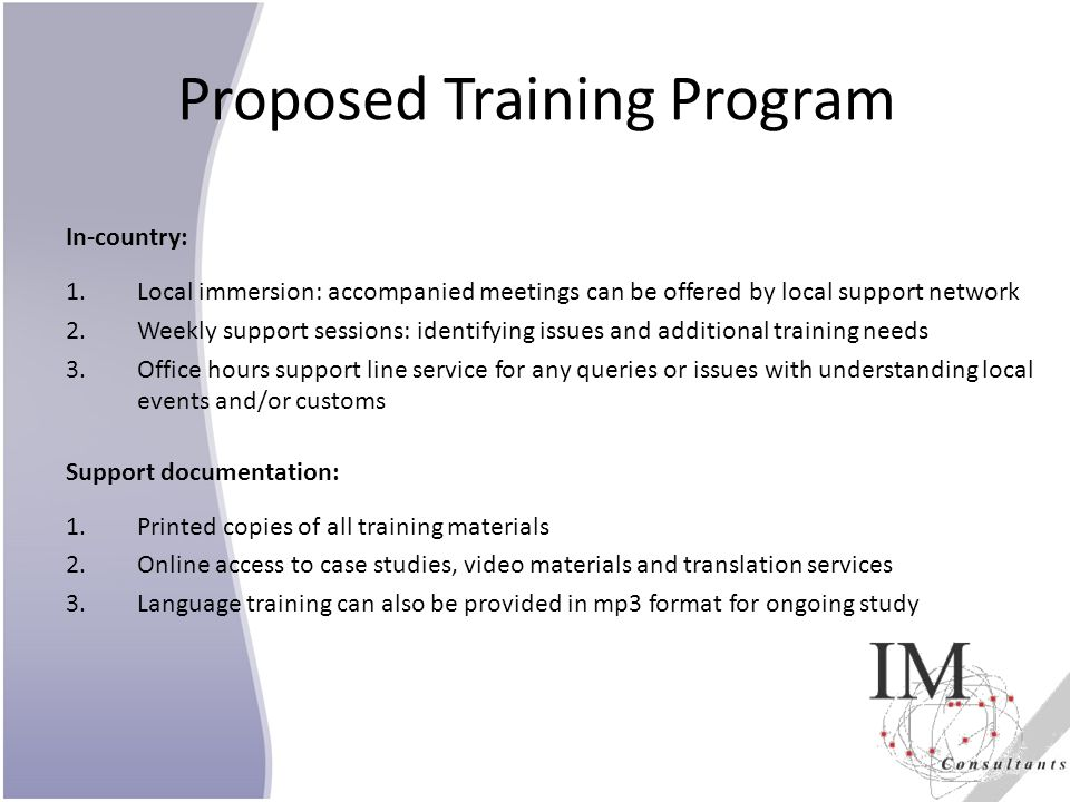 Proposed Training Program In-country: 1.Local immersion: accompanied meetings can be offered by local support network 2.Weekly support sessions: ident