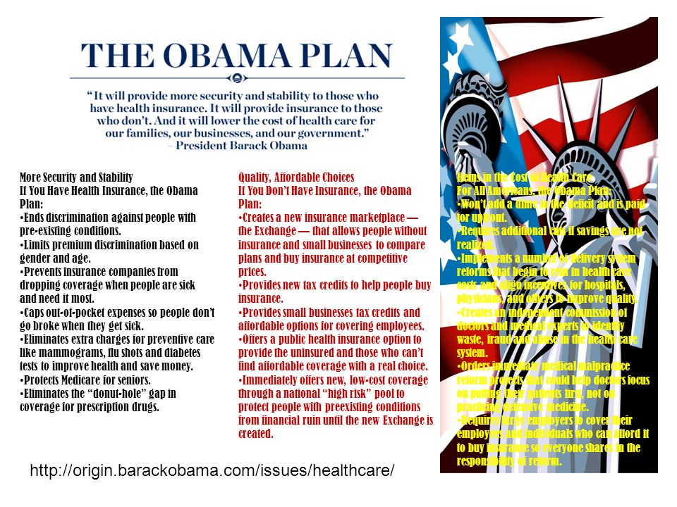 More Security and Stability If You Have Health Insurance, the Obama Plan: Ends discrimination against people with pre-existing conditions. Limits prem