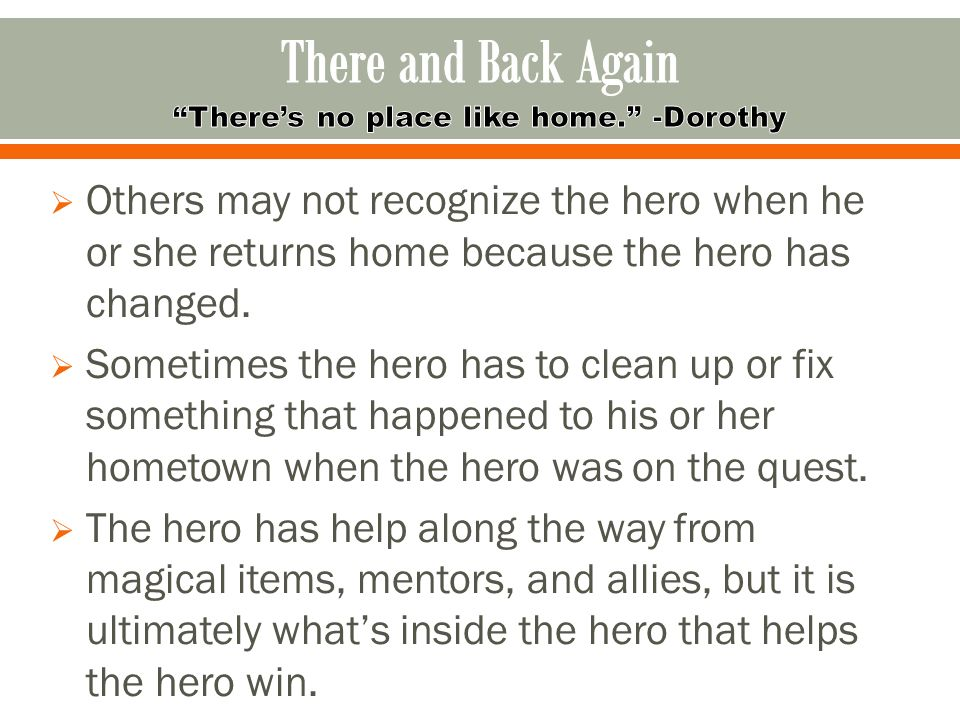 Others may not recognize the hero when he or she returns home because the hero has changed.