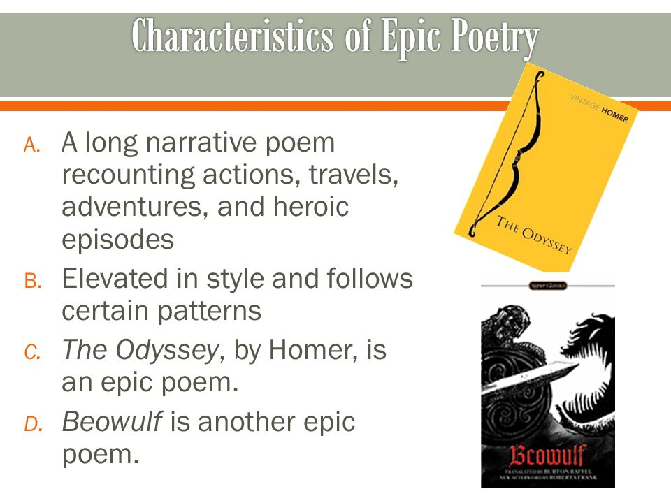 A. A long narrative poem recounting actions, travels, adventures, and heroic episodes B.
