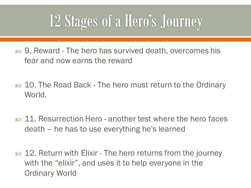 9. Reward - The hero has survived death, overcomes his fear and now earns the reward 10.