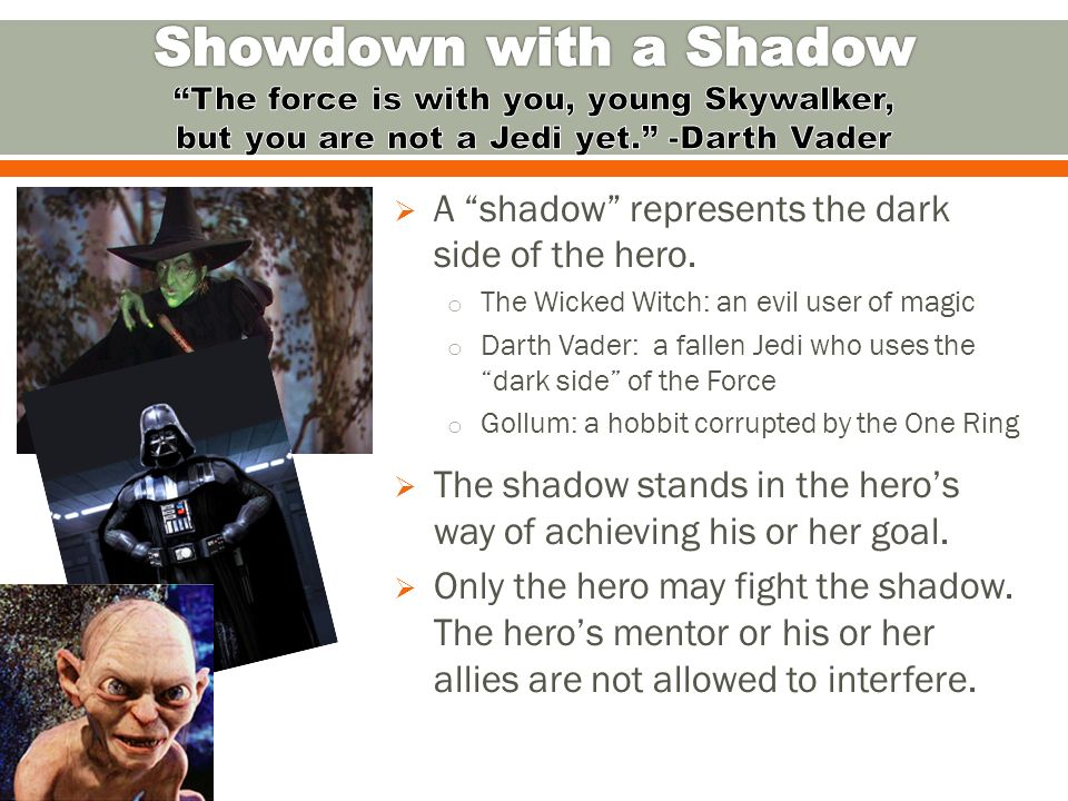 A shadow represents the dark side of the hero.