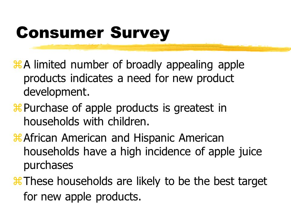 Consumer Survey zA limited number of broadly appealing apple products indicates a need for new product development.