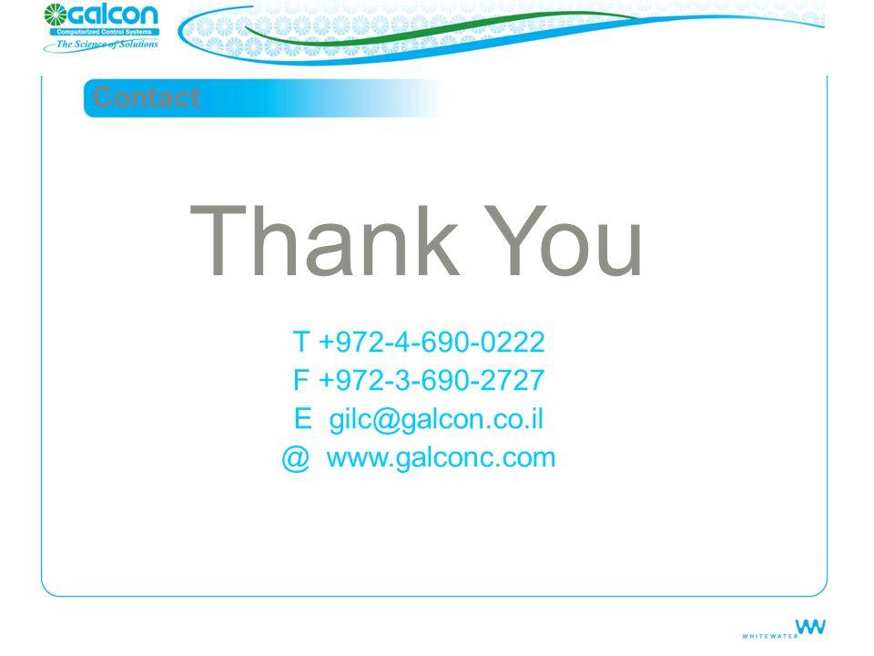 Contact T +972-4-690-0222 F +972-3-690-2727 E gilc@galcon.co.il @ www.galconc.com Thank You