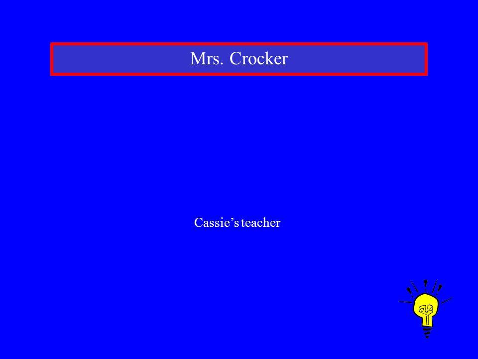 Mrs. Crocker Cassies teacher