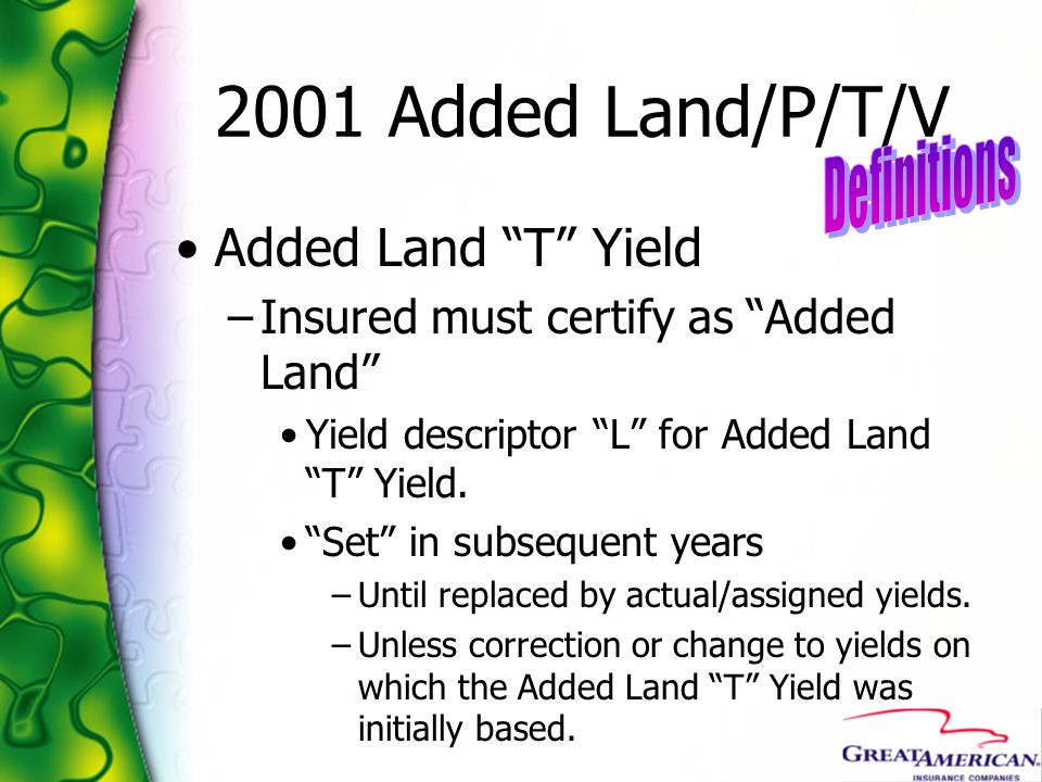 2001 Added Land/P/T/V Added Land T Yield –Insured must certify as Added Land Yield descriptor L for Added Land T Yield. Set in subsequent years –Until