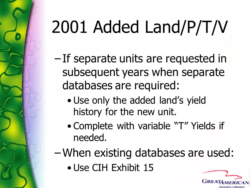 2001 Added Land/P/T/V –If separate units are requested in subsequent years when separate databases are required: Use only the added lands yield histor