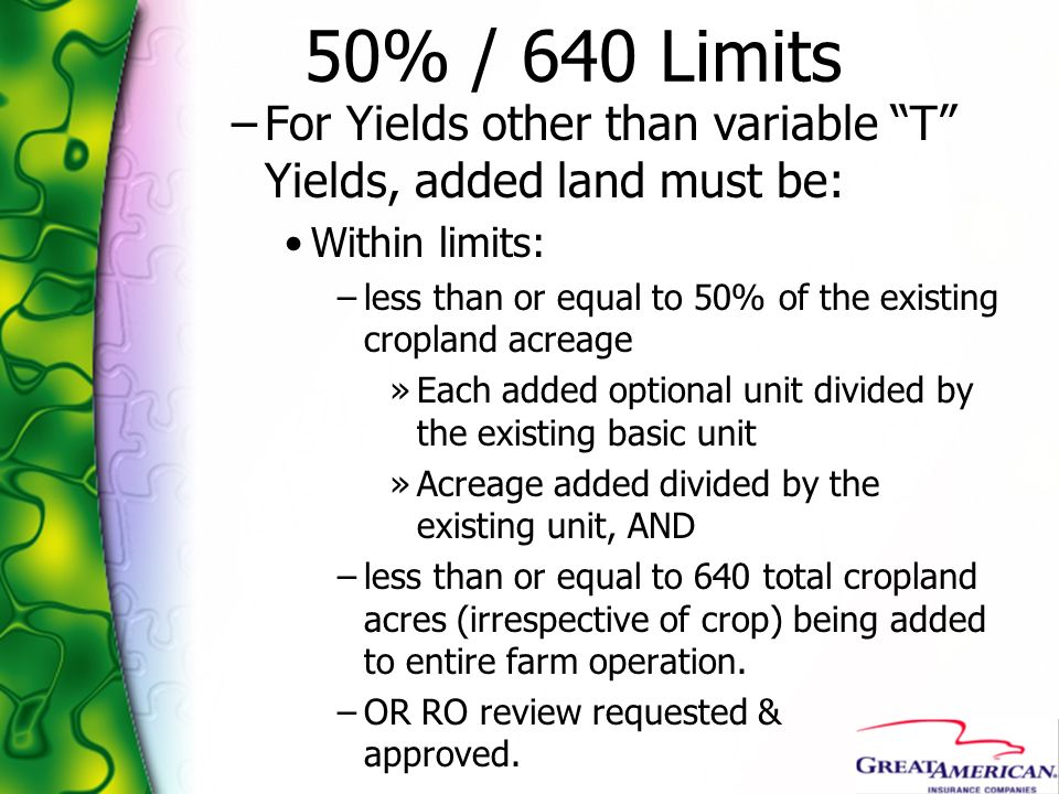 50% / 640 Limits –For Yields other than variable T Yields, added land must be: Within limits: –less than or equal to 50% of the existing cropland acre
