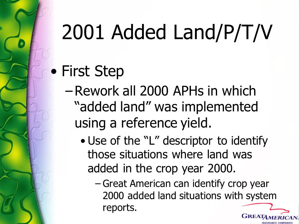 2001 Added Land/P/T/V First Step –Rework all 2000 APHs in which added land was implemented using a reference yield. Use of the L descriptor to identif