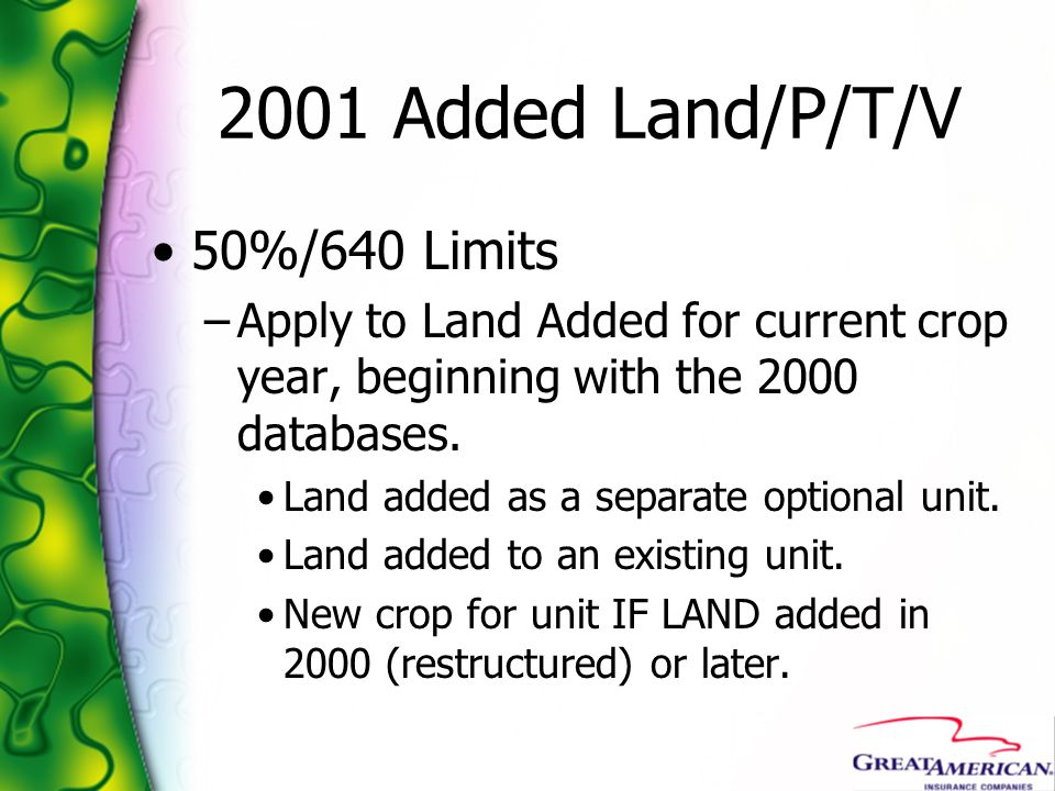 2001 Added Land/P/T/V 50%/640 Limits –Apply to Land Added for current crop year, beginning with the 2000 databases. Land added as a separate optional