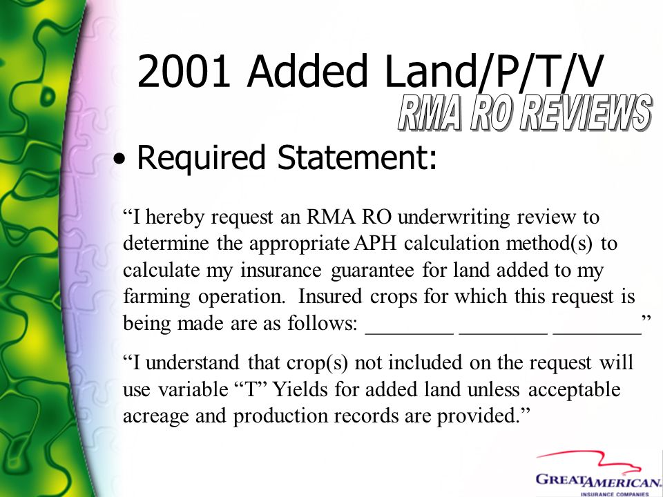 2001 Added Land/P/T/V Required Statement: I hereby request an RMA RO underwriting review to determine the appropriate APH calculation method(s) to cal