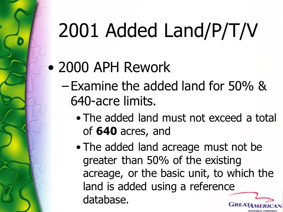 2001 Added Land/P/T/V 2000 APH Rework –Examine the added land for 50% & 640-acre limits. The added land must not exceed a total of 640 acres, and The