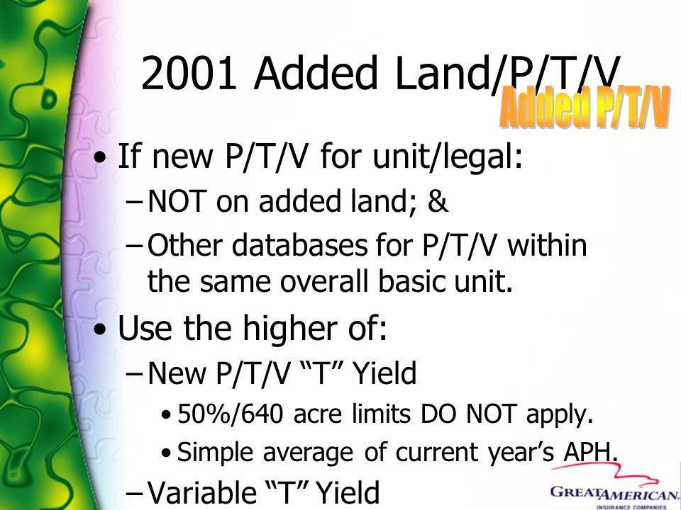 2001 Added Land/P/T/V If new P/T/V for unit/legal: –NOT on added land; & –Other databases for P/T/V within the same overall basic unit. Use the higher