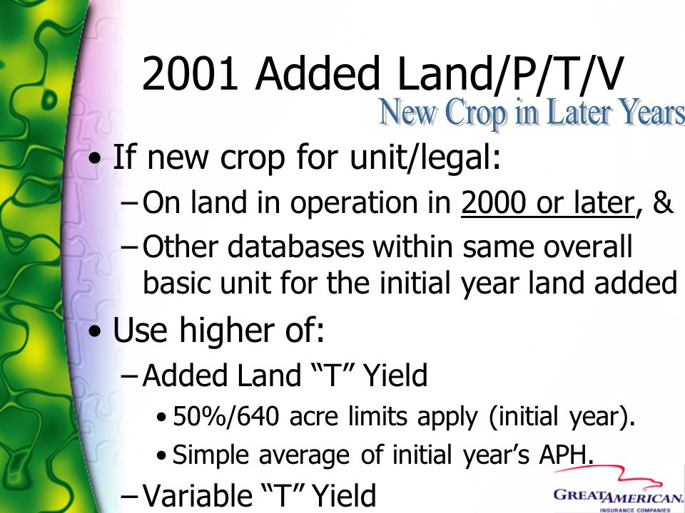2001 Added Land/P/T/V If new crop for unit/legal: –On land in operation in 2000 or later, & –Other databases within same overall basic unit for the in
