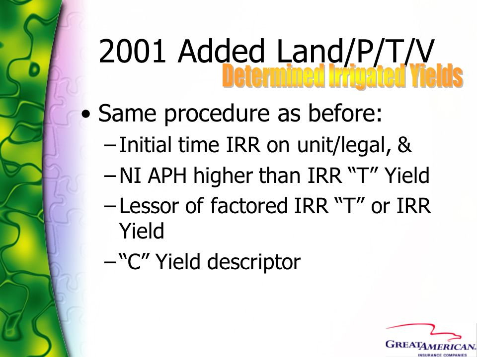 2001 Added Land/P/T/V Same procedure as before: –Initial time IRR on unit/legal, & –NI APH higher than IRR T Yield –Lessor of factored IRR T or IRR Yi