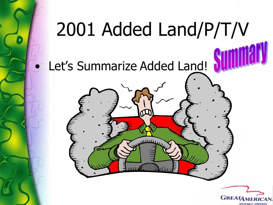 2001 Added Land/P/T/V Lets Summarize Added Land!