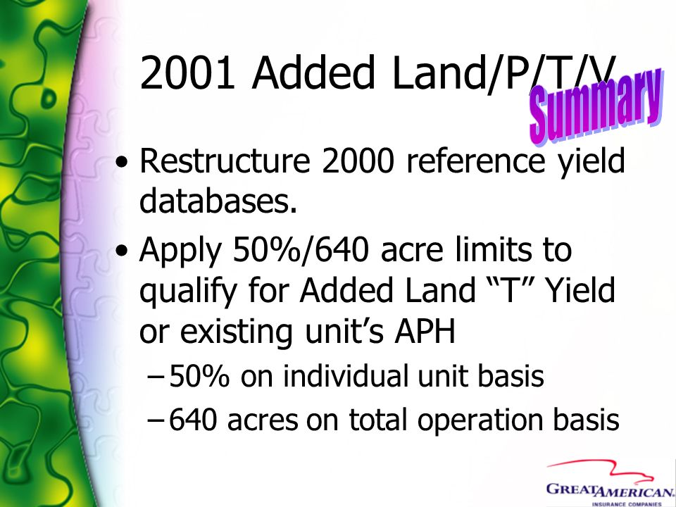 2001 Added Land/P/T/V Restructure 2000 reference yield databases. Apply 50%/640 acre limits to qualify for Added Land T Yield or existing units APH –5