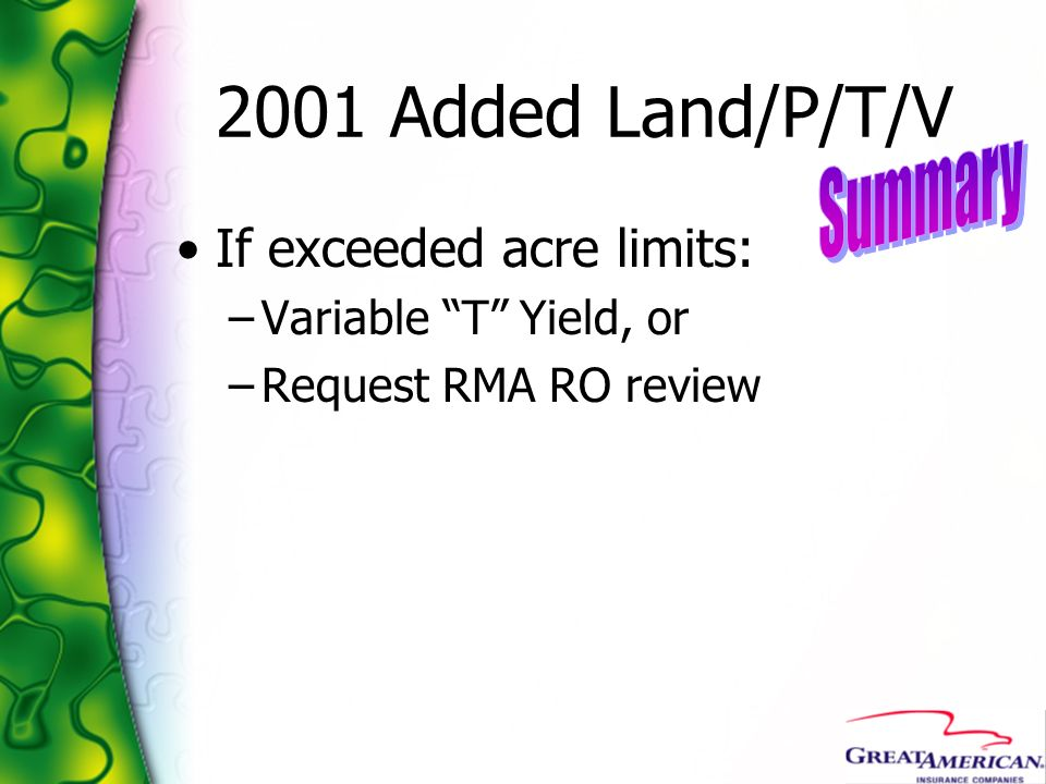 2001 Added Land/P/T/V If exceeded acre limits: –Variable T Yield, or –Request RMA RO review