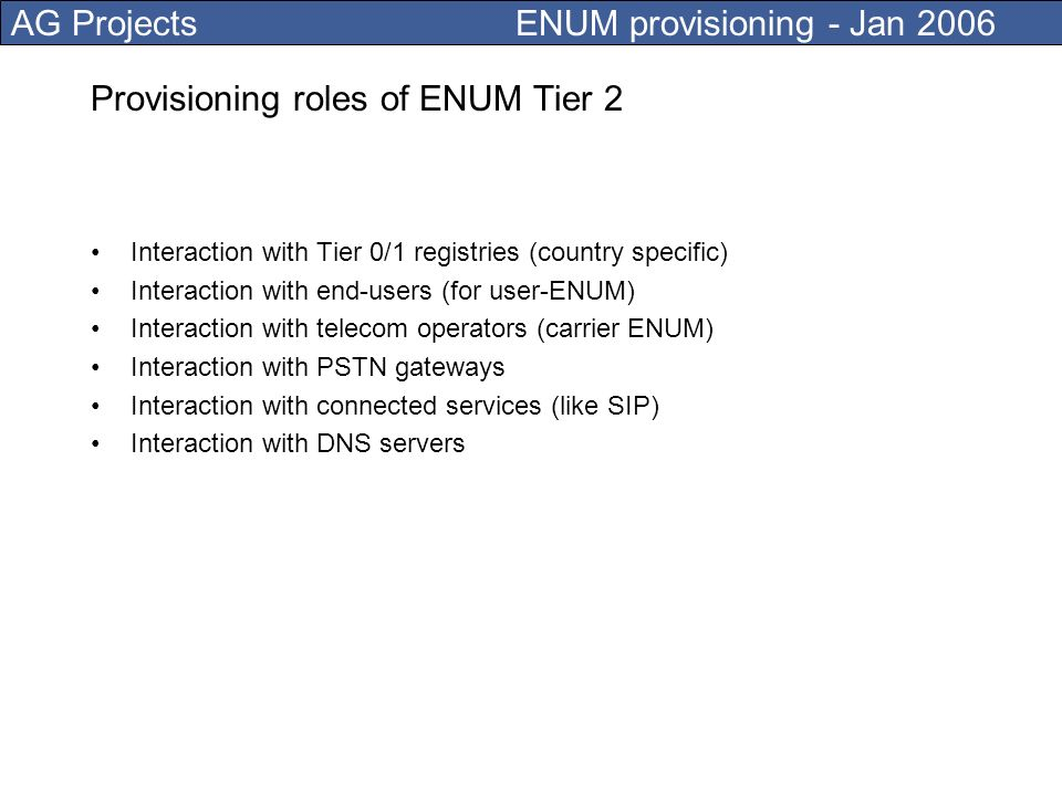 AG Projects ENUM provisioning - Jan 2006 9.9.2.5.0.0.8.0.2.1.3.c164.net. 0 IN NAPTR 0 0