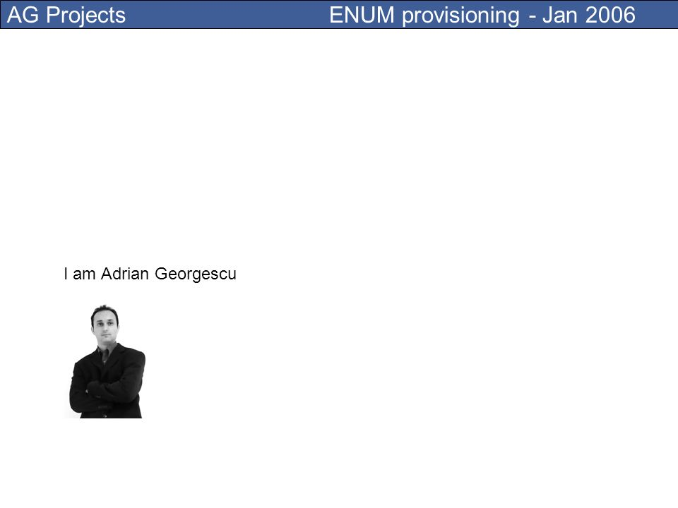 AG Projects ENUM provisioning - Jan 2006 Telecom Signaling Networks and Service Forum January 18, 2006 Amsterdam